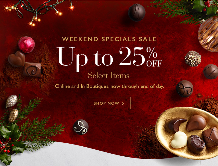 WEEKEND SPECIALS SALE   Up to 25% OFF Select Items   Online and in Boutiques, now through end of day.   SHOP NOW >
