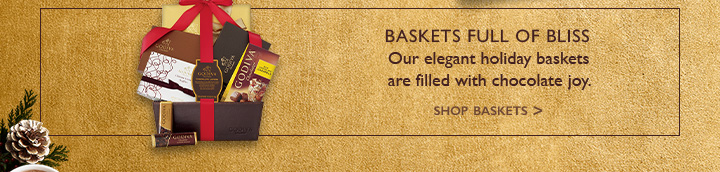 BASKETS FULL OF BLISS | Our elegant holiday baskets are full with chocolate joy. | SHOP BASKETS >